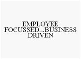 EMPLOYEE FOCUSSED...BUSINESS DRIVEN