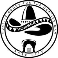 HOMBRE QUALITY GOODS FOR THE QUALITY MAN EST. 2018 SURF CITY