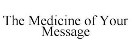 THE MEDICINE OF YOUR MESSAGE