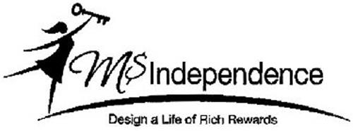 M$ INDEPENDENCE DESIGN A LIFE OF RICH REWARDS