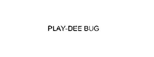 PLAY-DEE BUG