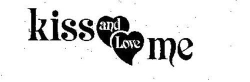 KISS AND LOVE ME