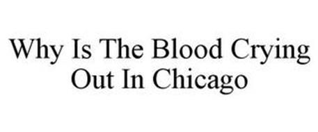 WHY IS THE BLOOD CRYING OUT IN CHICAGO