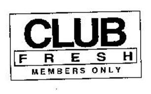 CLUB FRESH MEMBERS ONLY