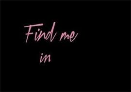 FIND ME IN