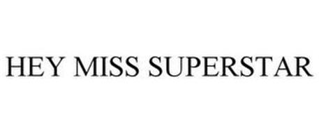 HEY MISS SUPERSTAR