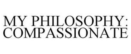 MY PHILOSOPHY: COMPASSIONATE