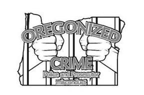 OREGONIZED CRIME POLICE AND PROSECUTOR MISCONDUCT