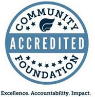 COMMUNITY ACCREDITED FOUNDATION EXCELLENCE. ACCOUNTABILITY. IMPACT.
