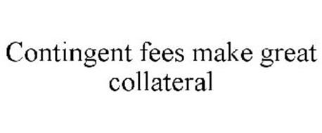 CONTINGENT FEES MAKE GREAT COLLATERAL