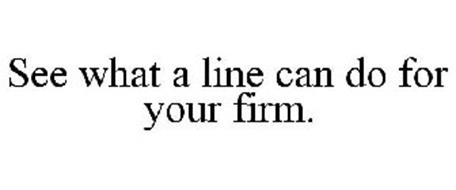 SEE WHAT A LINE CAN DO FOR YOUR FIRM.