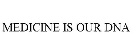 MEDICINE IS OUR DNA