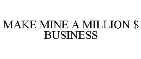 MAKE MINE A MILLION $ BUSINESS