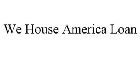 WE HOUSE AMERICA LOAN