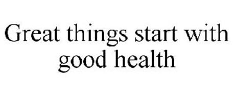 GREAT THINGS START WITH GOOD HEALTH