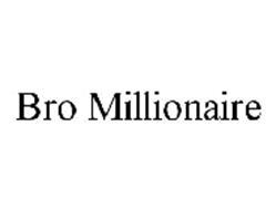 BRO MILLIONAIRE