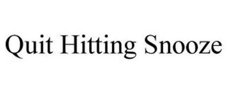 QUIT HITTING SNOOZE