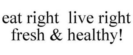 EAT RIGHT LIVE RIGHT FRESH & HEALTHY!