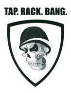 TAP. RACK. BANG.