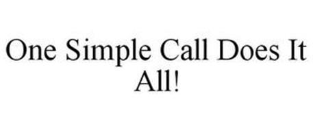 ONE SIMPLE CALL DOES IT ALL!
