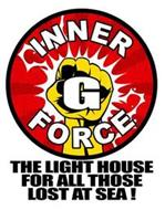 INNER G FORCE THE LIGHT HOUSE FOR ALL THOSE LOST AT SEA!