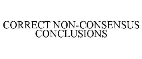 CORRECT NON-CONSENSUS CONCLUSIONS