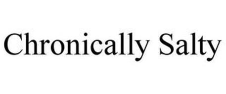 CHRONICALLY SALTY