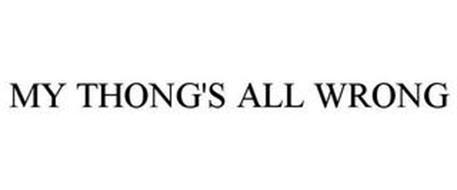 MY THONG'S ALL WRONG