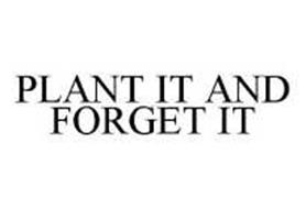 PLANT IT AND FORGET IT