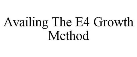 AVAILING THE E4 GROWTH METHOD