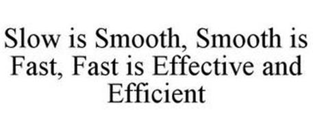 SLOW IS SMOOTH, SMOOTH IS FAST, FAST IS EFFECTIVE AND EFFICIENT