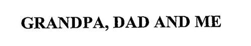 GRANDPA, DAD AND ME