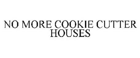 NO MORE COOKIE CUTTER HOUSES