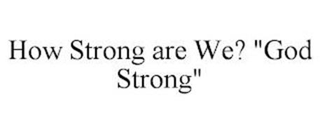 "HOW STRONG ARE WE? ""GOD STRONG"""