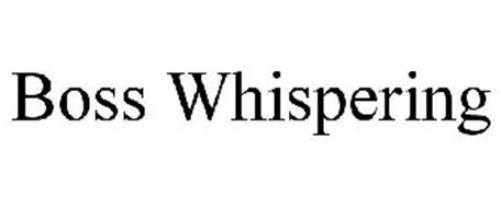 BOSS WHISPERING