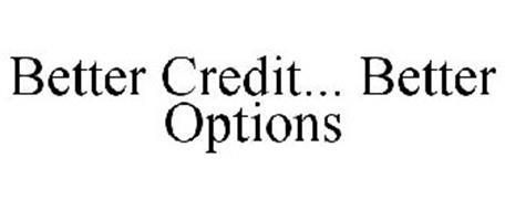 BETTER CREDIT... BETTER OPTIONS