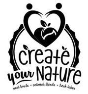 CREATE YOUR NATURE ACAI BOWLS + OATMEAL BLENDS + FRESH TAKES
