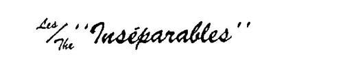 """LES/THE """"INSEPARABLES"""""""