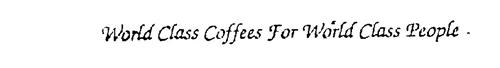 WORLD CLASS COFFEES FOR WORLD CLASS PEOPLE