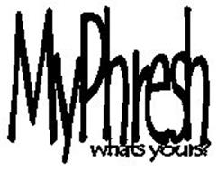 MYPHRESH WHATS YOURS?