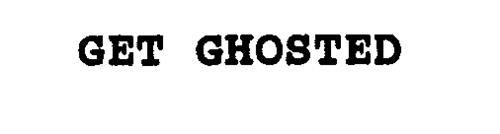 GET GHOSTED