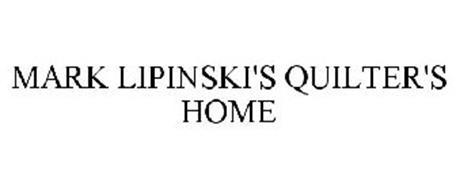 MARK LIPINSKI'S QUILTER'S HOME