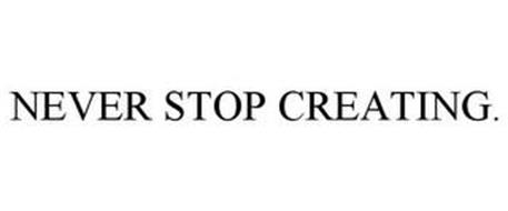 NEVER STOP CREATING.