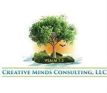 PSALM 1:3 CREATIVE MINDS CONSULTING, LLC