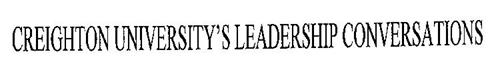 CREIGHTON UNIVERSITY'S LEADERSHIP CONVERSATIONS