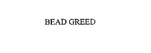 BEAD GREED