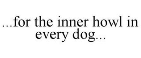 ...FOR THE INNER HOWL IN EVERY DOG...