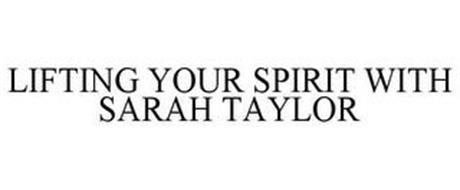 LIFTING YOUR SPIRIT WITH SARAH TAYLOR