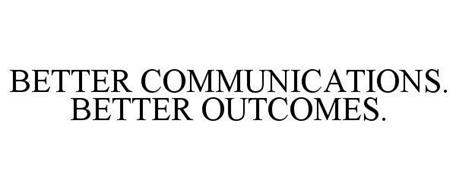 BETTER COMMUNICATIONS. BETTER OUTCOMES.