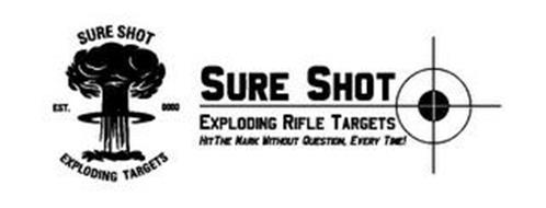 SURE SHOT EXPLODING TARGETS HIT THE MARK WITHOUT QUESTION, EVERY TIME! EST. 0000 SURE SHOT EXPLODING RIFLE TARGETS